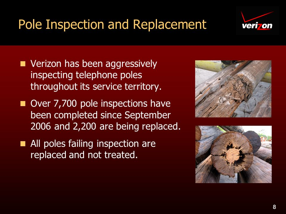 8 Pole Inspection and Replacement Verizon has been aggressively inspecting telephone poles throughout its service territory.