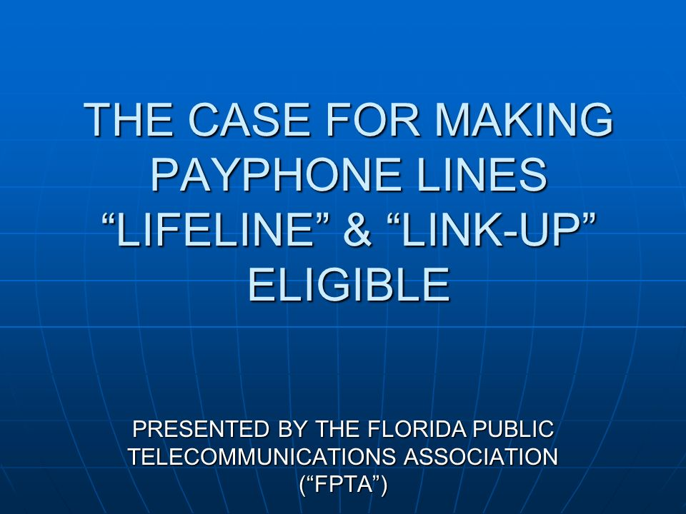 THE CASE FOR MAKING PAYPHONE LINES LIFELINE & LINK-UP ELIGIBLE PRESENTED BY THE FLORIDA PUBLIC TELECOMMUNICATIONS ASSOCIATION (FPTA)
