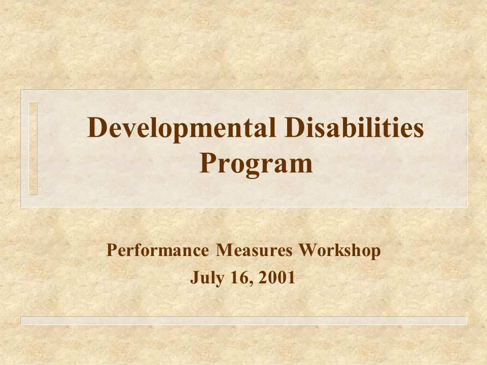 Developmental Disabilities Program Performance Measures Workshop July 16, 2001