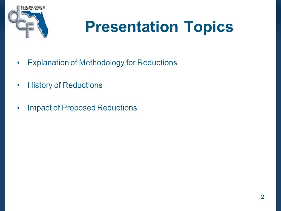 2 Presentation Topics Explanation of Methodology for Reductions History of Reductions Impact of Proposed Reductions