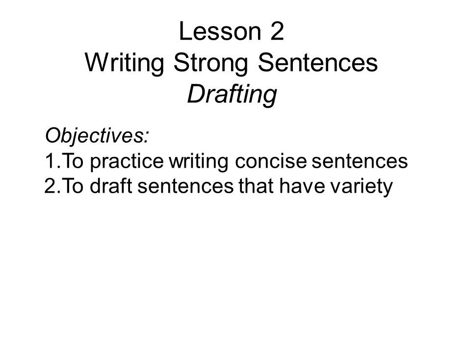 Lesson 2 Writing Strong Sentences Drafting Objectives 1 Practice