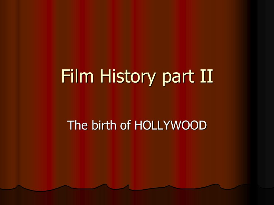 Film History part II The birth of HOLLYWOOD