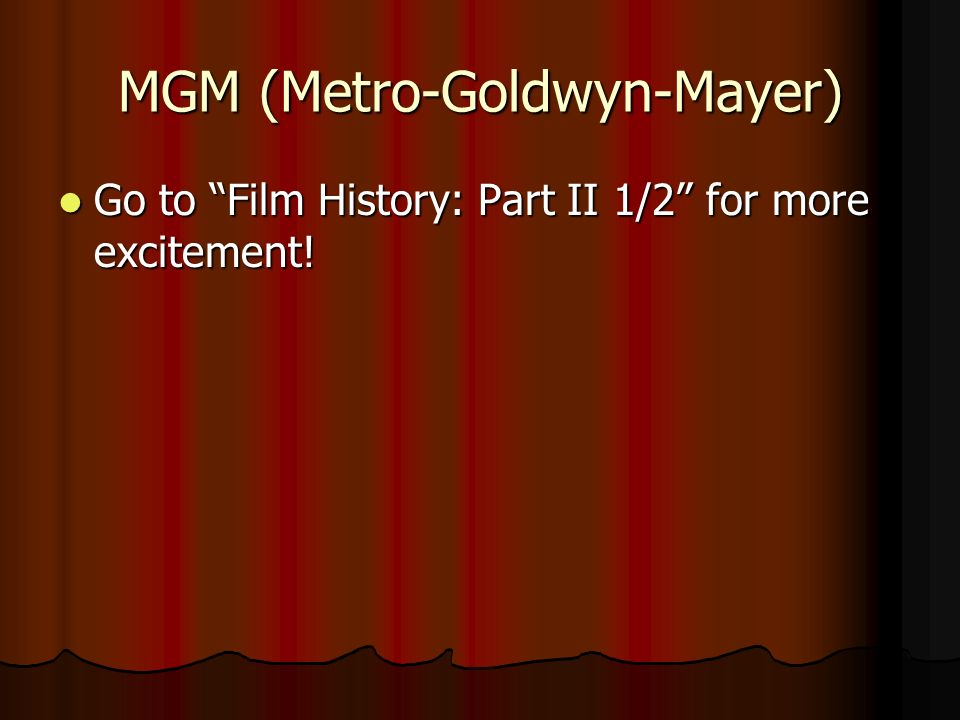 MGM (Metro-Goldwyn-Mayer) Go to Film History: Part II 1/2 for more excitement.