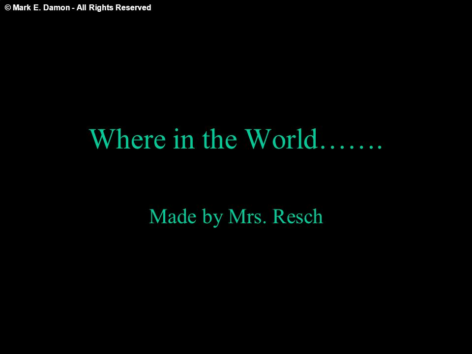 Where in the World……. Made by Mrs. Resch