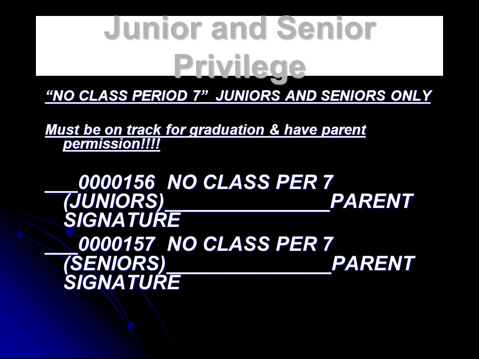 Junior and Senior Privilege NO CLASS PERIOD 7 JUNIORS AND SENIORS ONLY Must be on track for graduation & have parent permission!!!.