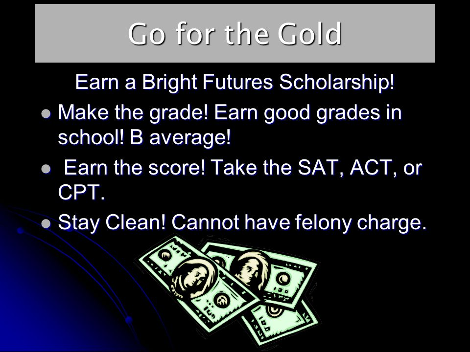 Go for the Gold Earn a Bright Futures Scholarship.