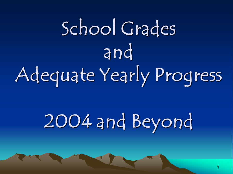 1 School Grades and Adequate Yearly Progress 2004 and Beyond
