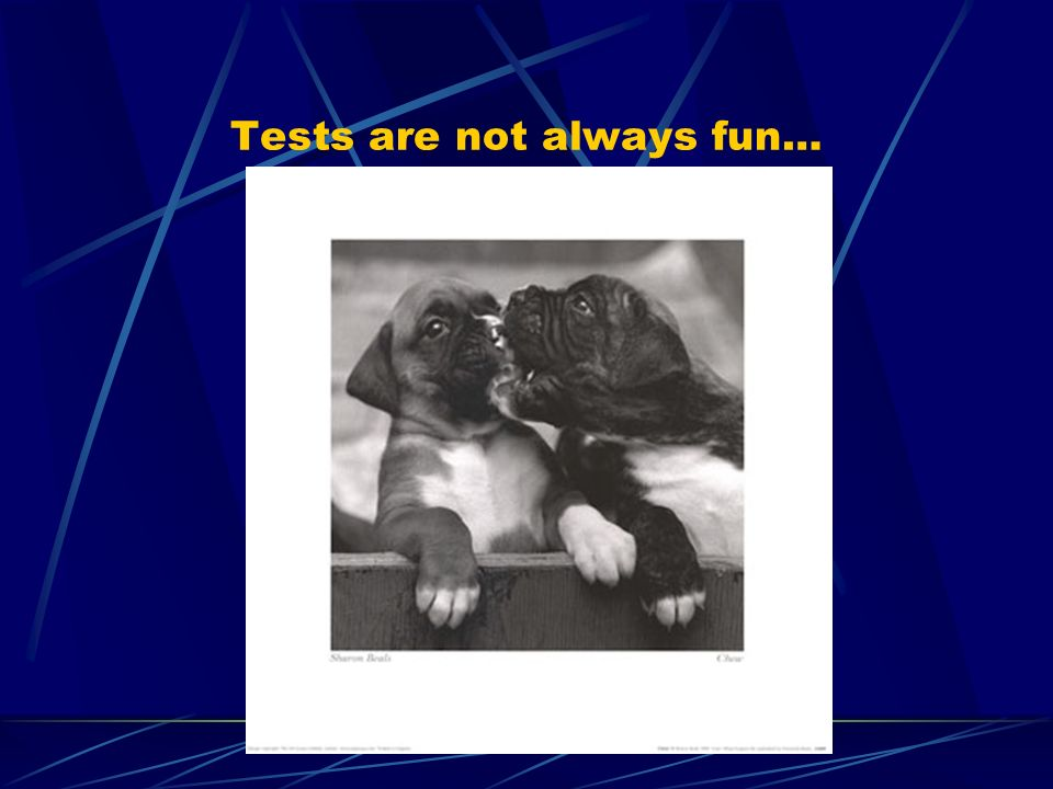 Tests are not always fun…