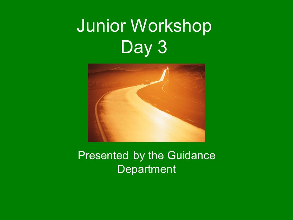 Junior Workshop Day 3 Presented by the Guidance Department