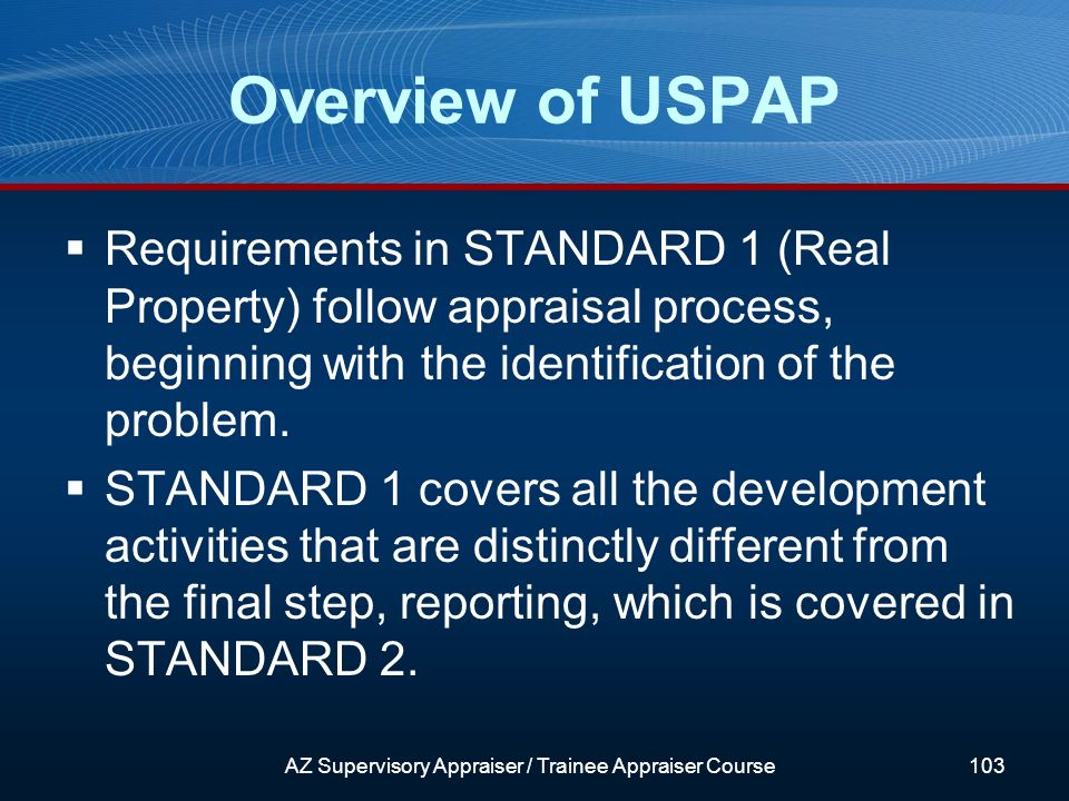 Requirements in STANDARD 1 (Real Property) follow appraisal process, beginning with the identification of the problem.