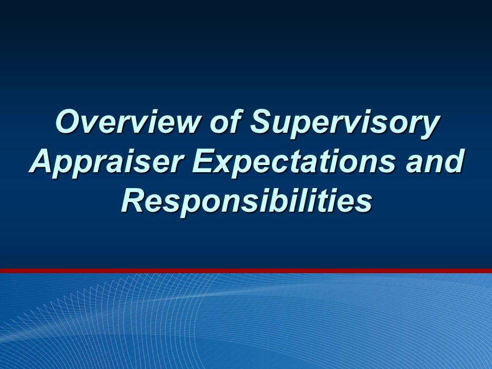 Overview of Supervisory Appraiser Expectations and Responsibilities