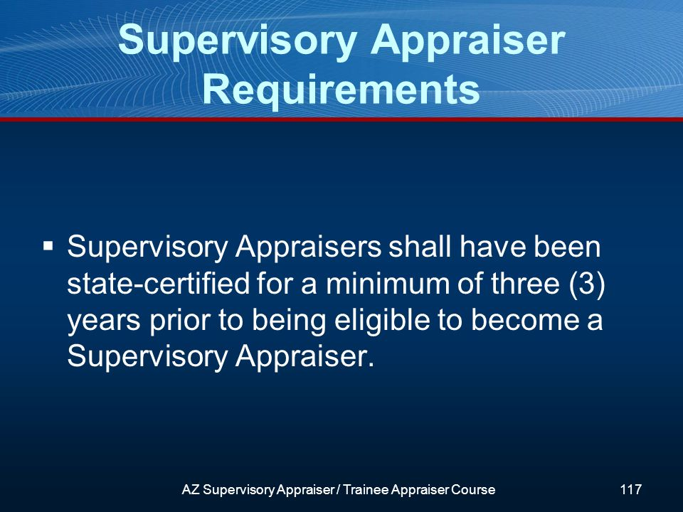 Supervisory Appraisers shall have been state-certified for a minimum of three (3) years prior to being eligible to become a Supervisory Appraiser.