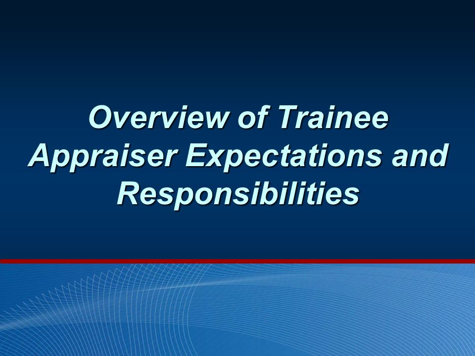Overview of Trainee Appraiser Expectations and Responsibilities
