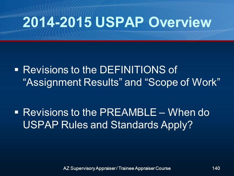 2014-2015 USPAP Overview Revisions to the DEFINITIONS of Assignment Results and Scope of Work Revisions to the PREAMBLE – When do USPAP Rules and Standards Apply.