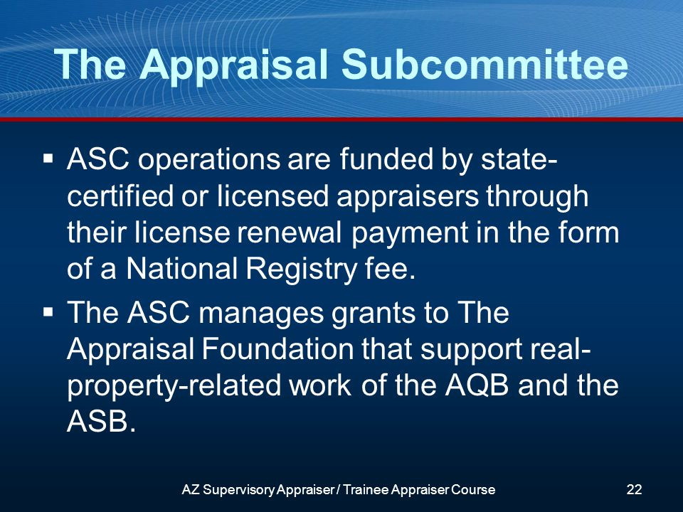 ASC operations are funded by state- certified or licensed appraisers through their license renewal payment in the form of a National Registry fee.