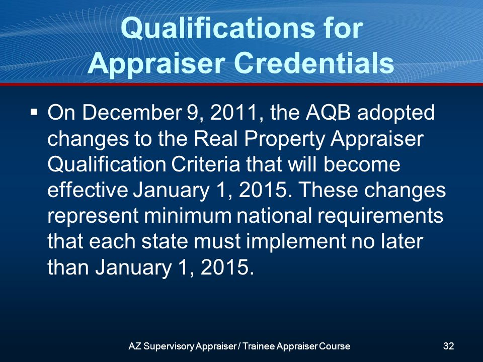 On December 9, 2011, the AQB adopted changes to the Real Property Appraiser Qualification Criteria that will become effective January 1, 2015.