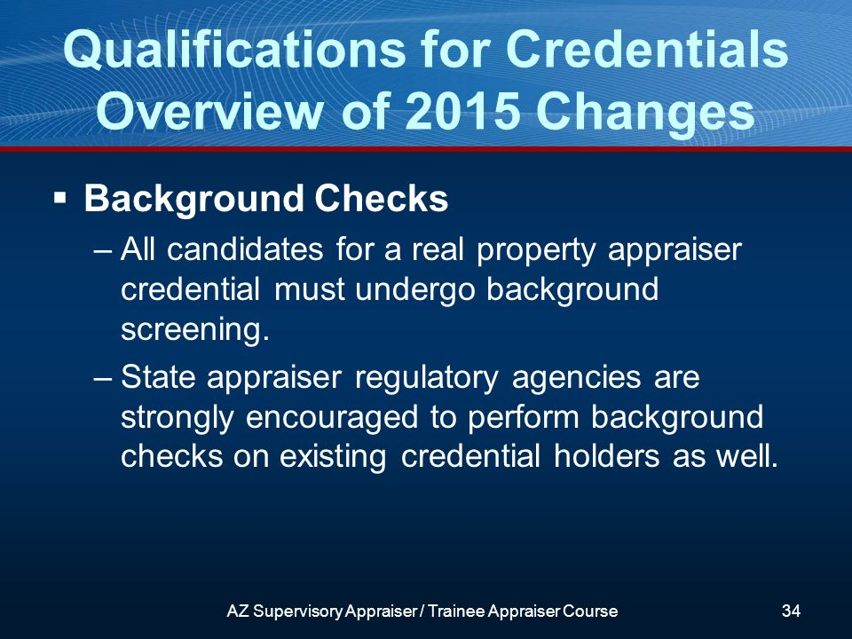 Background Checks –All candidates for a real property appraiser credential must undergo background screening.
