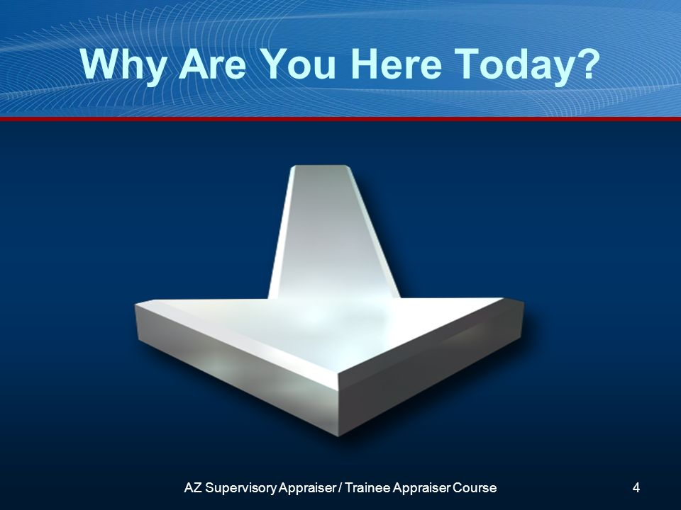 Why Are You Here Today AZ Supervisory Appraiser / Trainee Appraiser Course4