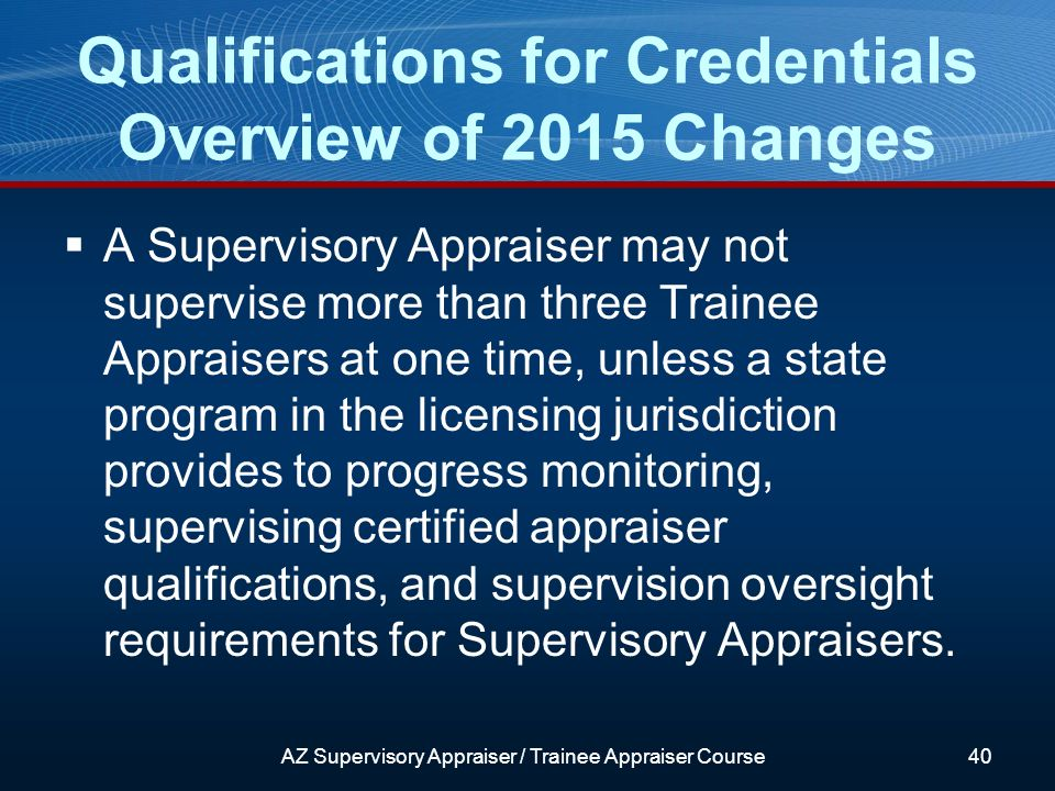 A Supervisory Appraiser may not supervise more than three Trainee Appraisers at one time, unless a state program in the licensing jurisdiction provides to progress monitoring, supervising certified appraiser qualifications, and supervision oversight requirements for Supervisory Appraisers.