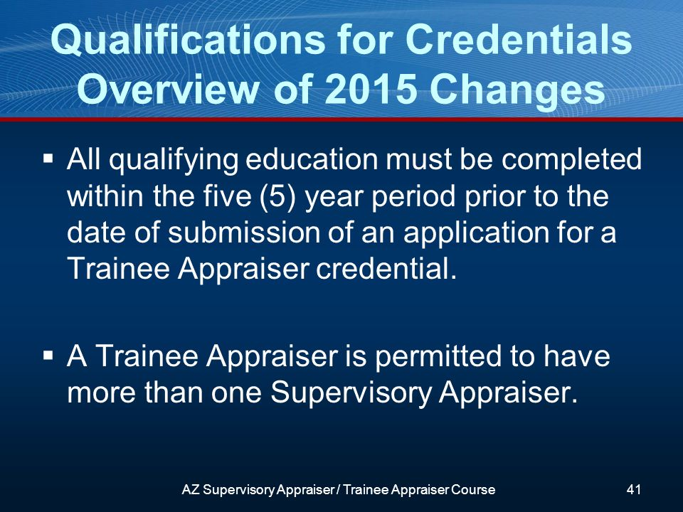 All qualifying education must be completed within the five (5) year period prior to the date of submission of an application for a Trainee Appraiser credential.
