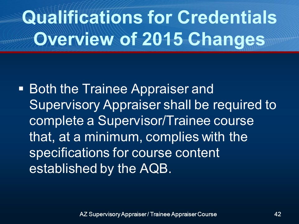 Both the Trainee Appraiser and Supervisory Appraiser shall be required to complete a Supervisor/Trainee course that, at a minimum, complies with the specifications for course content established by the AQB.