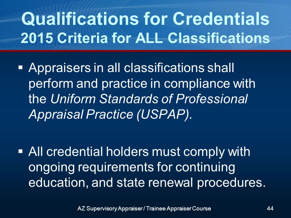 Appraisers in all classifications shall perform and practice in compliance with the Uniform Standards of Professional Appraisal Practice (USPAP).