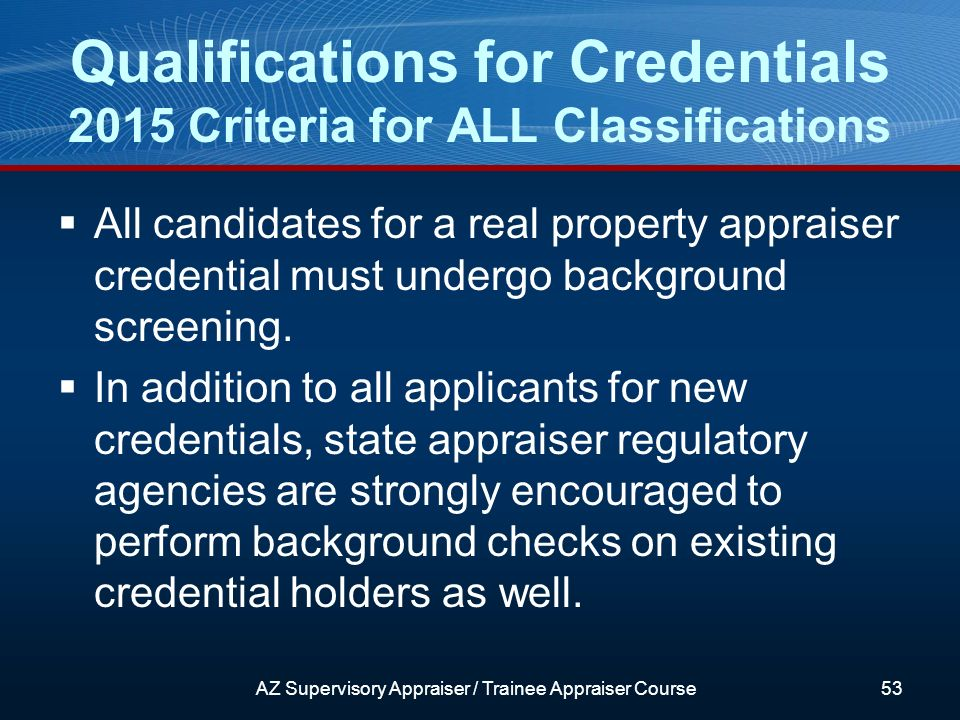 All candidates for a real property appraiser credential must undergo background screening.
