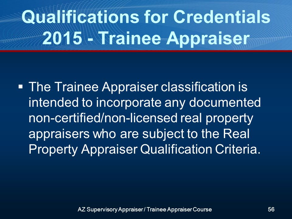 The Trainee Appraiser classification is intended to incorporate any documented non-certified/non-licensed real property appraisers who are subject to the Real Property Appraiser Qualification Criteria.