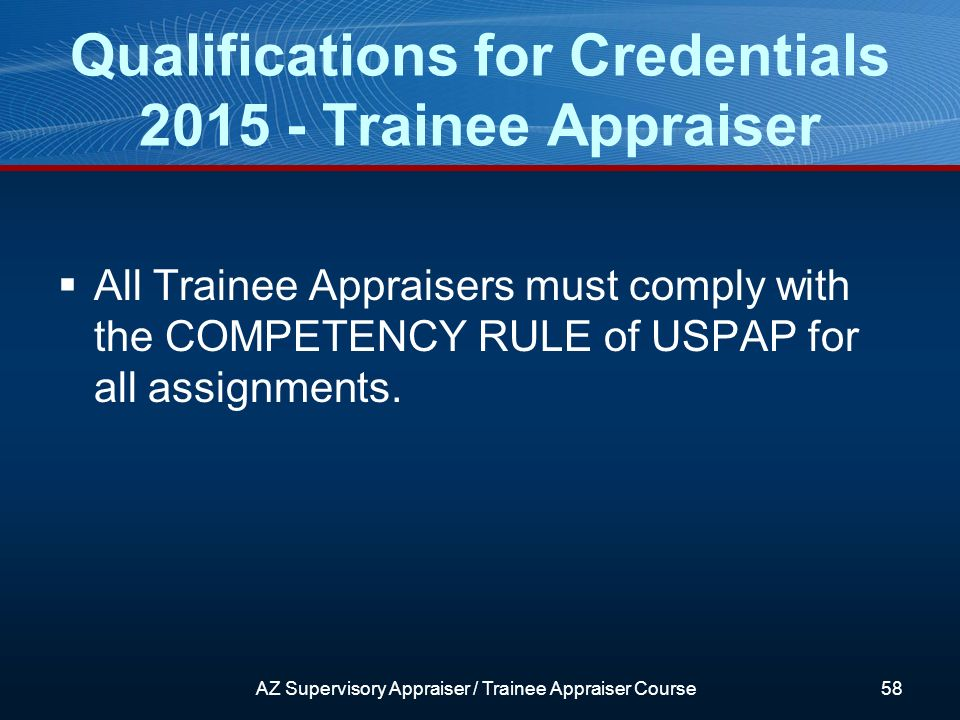 All Trainee Appraisers must comply with the COMPETENCY RULE of USPAP for all assignments.