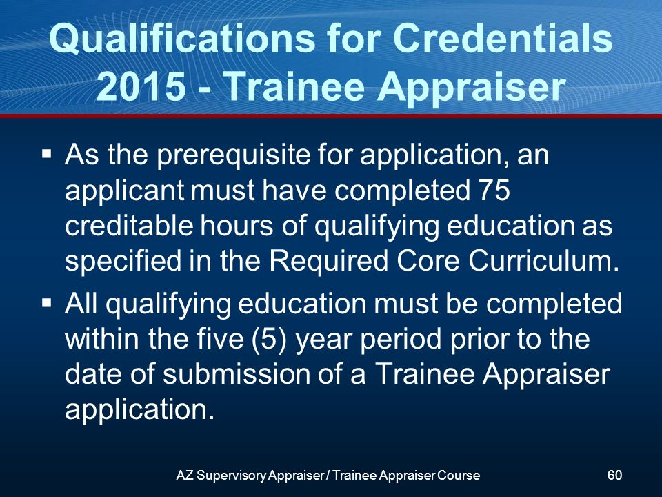 As the prerequisite for application, an applicant must have completed 75 creditable hours of qualifying education as specified in the Required Core Curriculum.