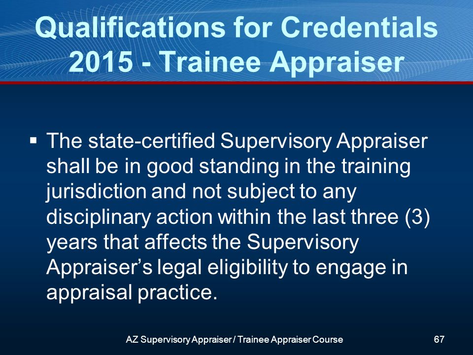The state-certified Supervisory Appraiser shall be in good standing in the training jurisdiction and not subject to any disciplinary action within the last three (3) years that affects the Supervisory Appraisers legal eligibility to engage in appraisal practice.