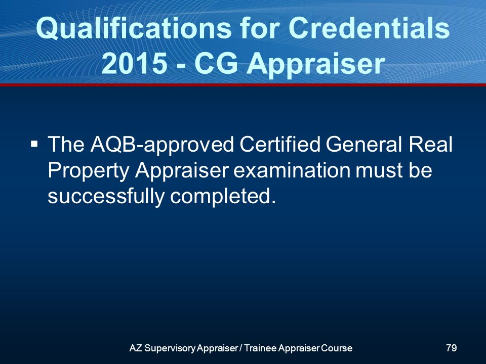 The AQB-approved Certified General Real Property Appraiser examination must be successfully completed.