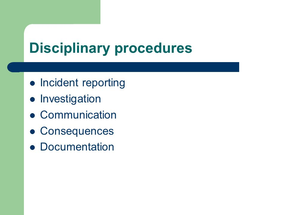 Disciplinary procedures Incident reporting Investigation Communication Consequences Documentation