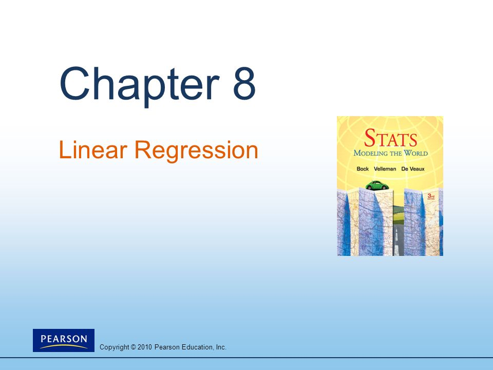 Copyright © 2010 Pearson Education, Inc. Chapter 8 Linear Regression