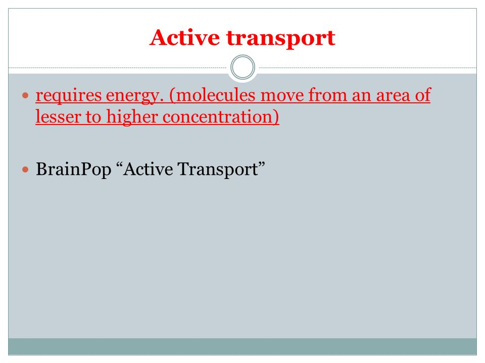 Active transport requires energy.