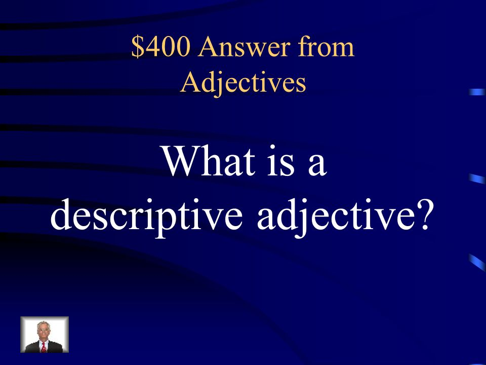 $400 Question from Adjectives Whats the adjective Finally, another test is here!