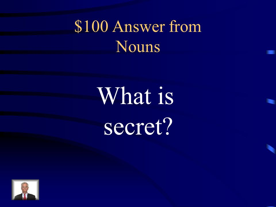 $100 Question from Nouns Identify the noun. He broke the secret.