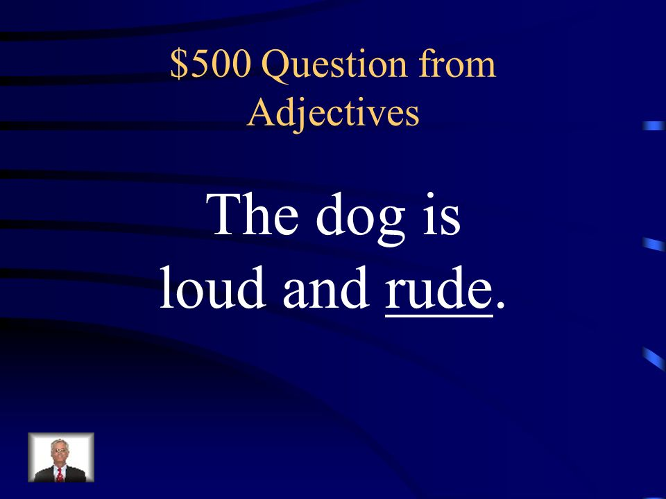$400 Answer from Adjectives What is a descriptive adjective