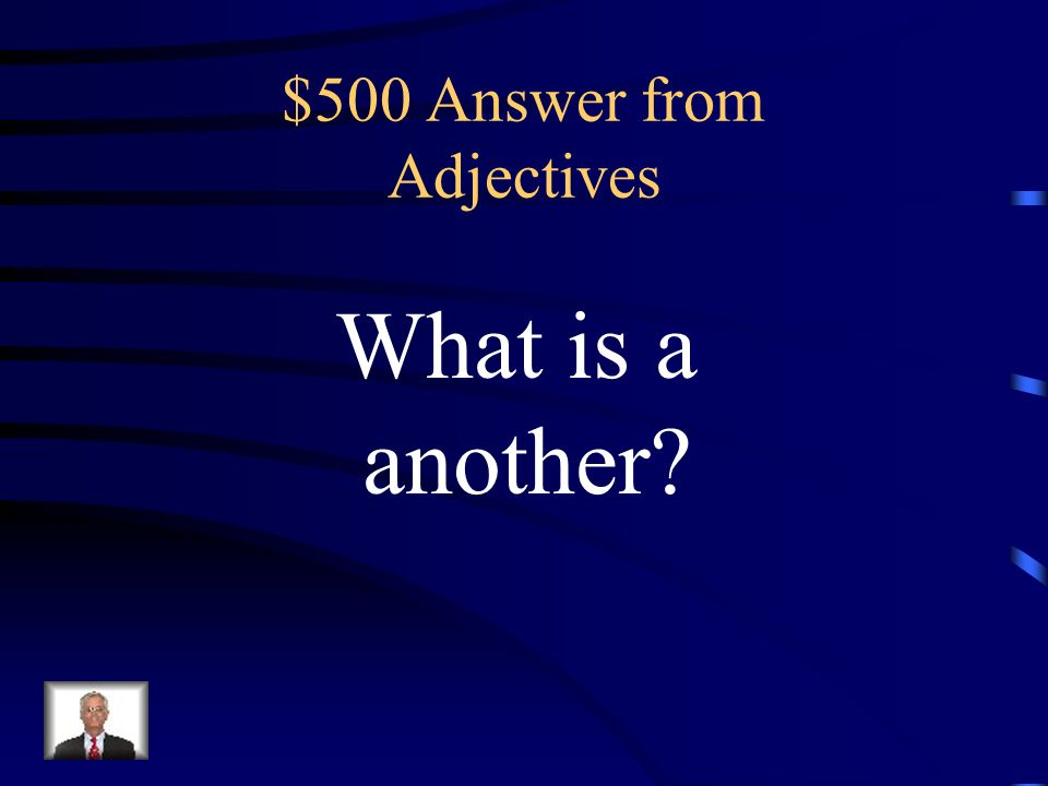 $500 Question from Adjectives The dog is loud and rude.