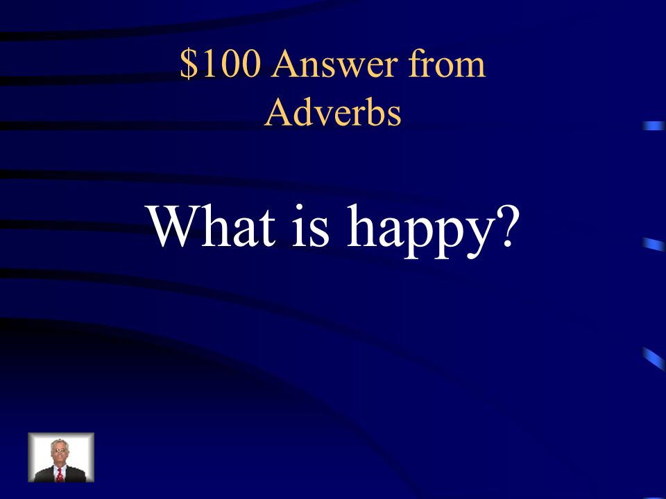 $100 Question from Adverbs What word modifies boy.
