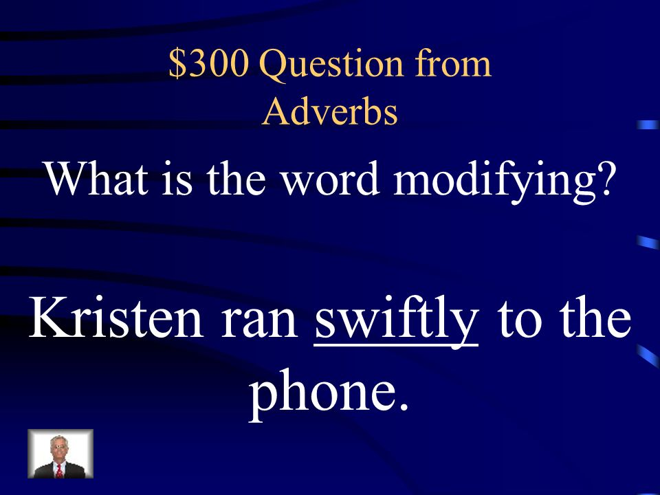 $200 Answer from Adverbs What is an very AND loud