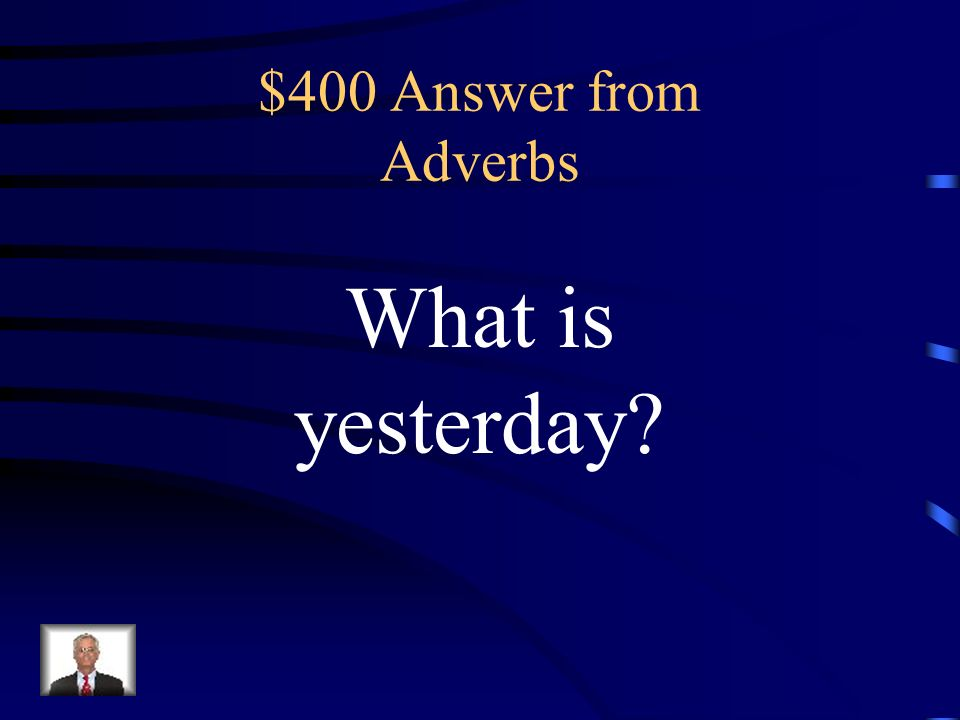 $400 Question from Adverbs Identify the adverb. Yesterday he will make an A on the test.