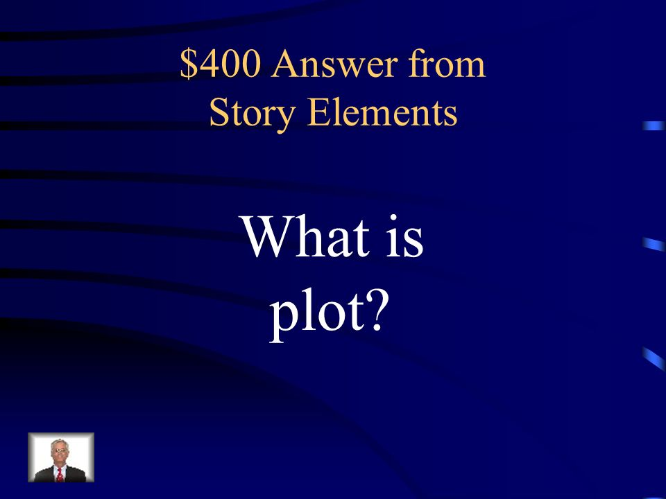 $400 Question from Story Elements The rising action, climax, falling action, and resoltuion.