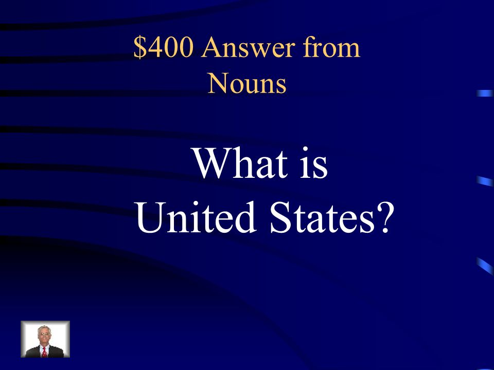 $400 Question from Nouns Identify the type of noun underlined. I live in the United States.