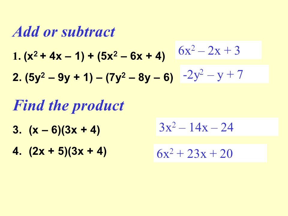 Add or subtract 1. (x 2 + 4x – 1) + (5x 2 – 6x + 4) 2.