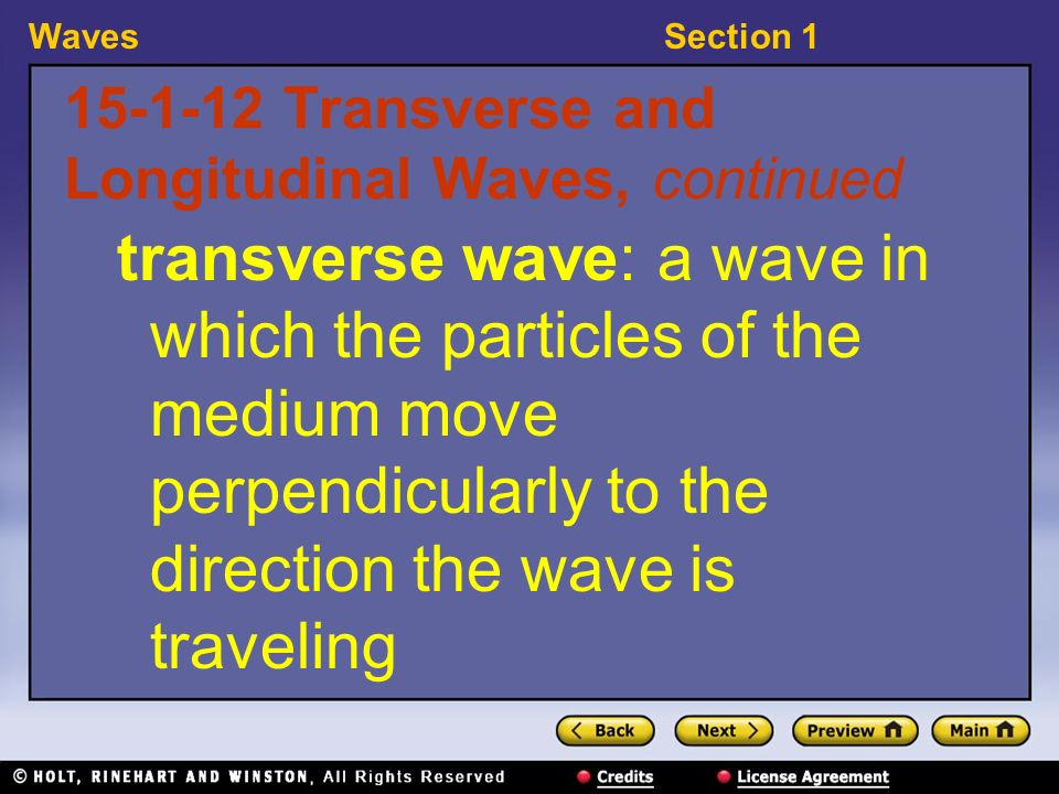 WavesSection Transverse and Longitudinal Waves, continued transverse wave: a wave in which the particles of the medium move perpendicularly to the direction the wave is traveling