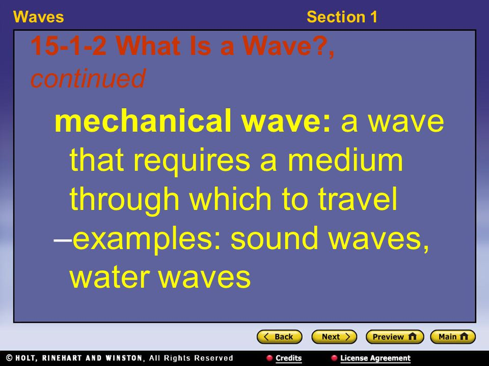 WavesSection What Is a Wave , continued mechanical wave: a wave that requires a medium through which to travel –examples: sound waves, water waves