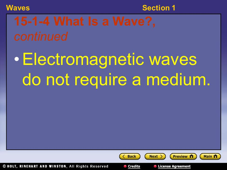 WavesSection What Is a Wave , continued Electromagnetic waves do not require a medium.