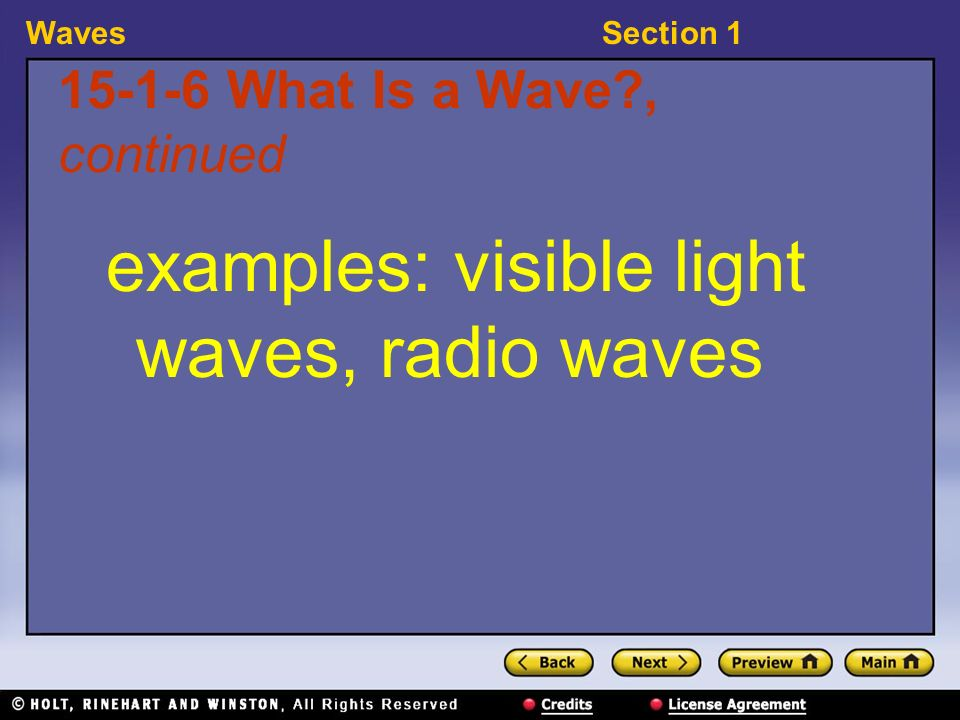 WavesSection What Is a Wave , continued examples: visible light waves, radio waves