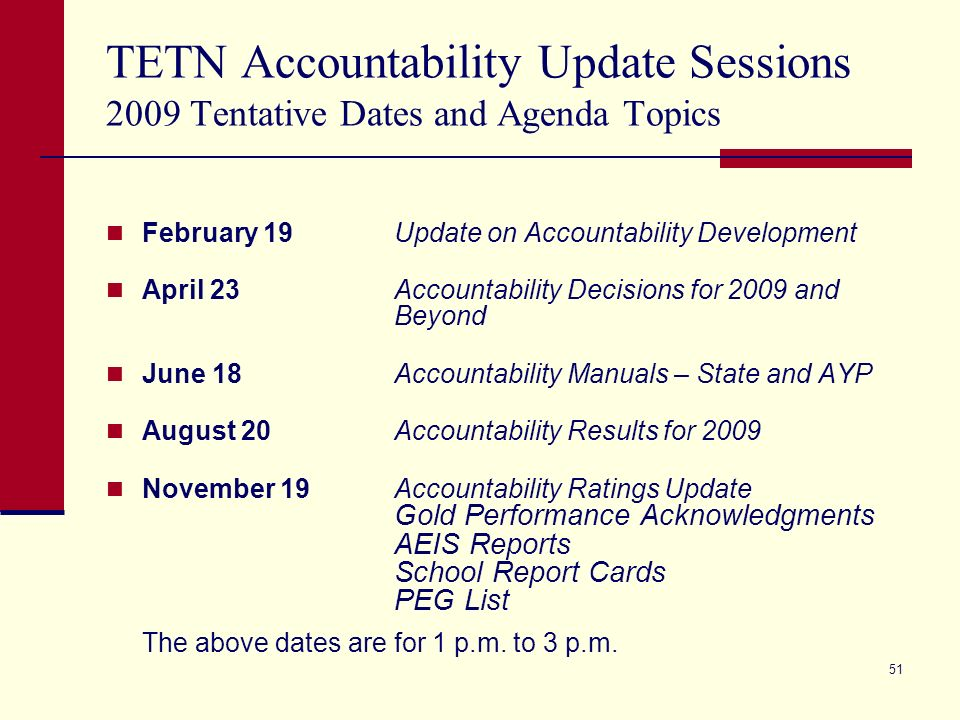 50 TETN Accountability Update Sessions November 13 Accountability Ratings Update Gold Performance Acknowledgments TAT List AEIS Reports School Report Cards PEG List The above date is for 1 p.m.